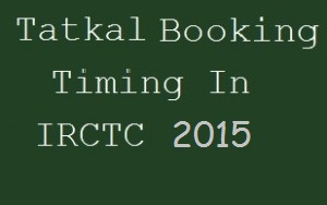 Tatkal Booking Timing In IRCTC 2014