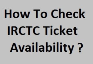 IRCTC Tatkal Ticket Availability – How to Check Ticket Availability ?