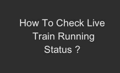 Live Train Running Status How To Check