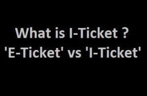 What is i Ticket ? Difference Between e Ticket and i Ticket ?