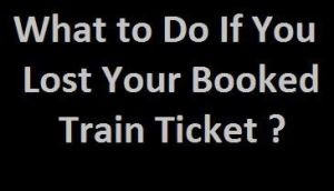 Train Ticket Lost What to do ? How to Get Duplicate Ticket