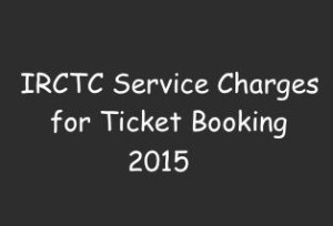 IRCTC Service Charges 2017 for Ticket Booking 1AC/2AC/3AC/Sleeper