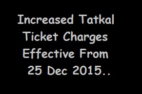 Increase in Tatkal Ticket Charges Effective From 25 Dec 2015