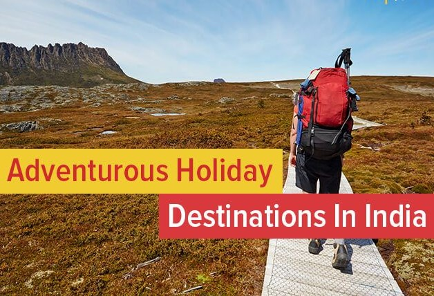 Top 10 Adventurous Holiday Destinations in India 2019
